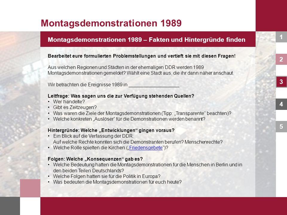 1 2 3 4 5 Montagsdemonstrationen 1989 – eure Präsentation Montagsdemonstrationen 1989 Die Form der Präsentation ist freigestellt – einzige Bedingung: Sie kann am Whiteboard allen zugänglich gemacht werden.