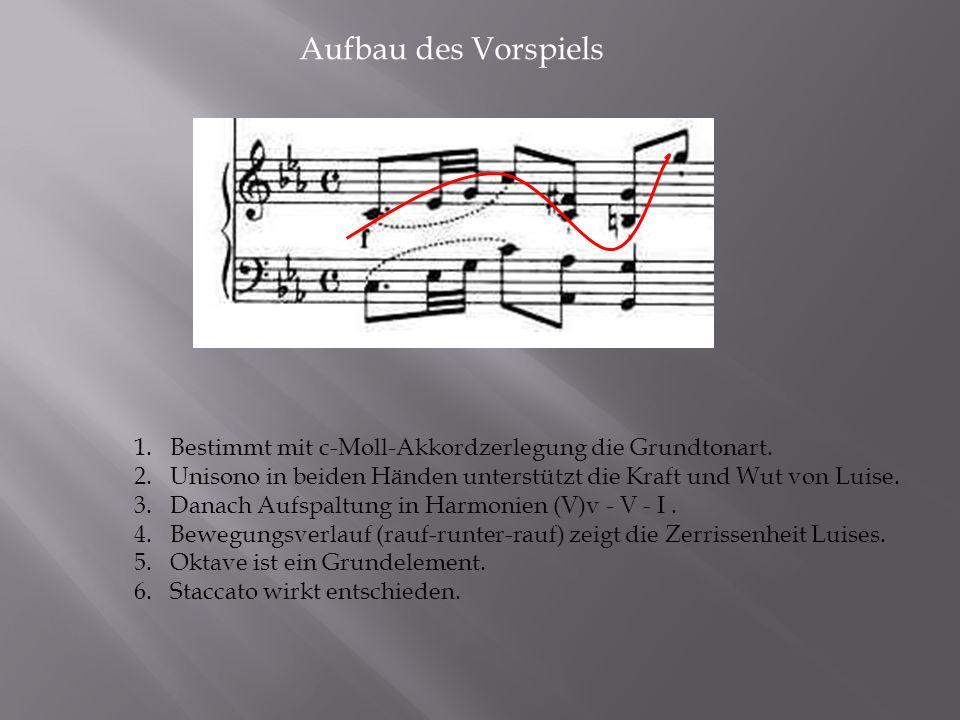 Aufbau des Vorspiels 1.Bestimmt mit c-Moll-Akkordzerlegung die Grundtonart. 2.Unisono in beiden Händen unterstützt die Kraft und Wut von Luise. 3.Dana