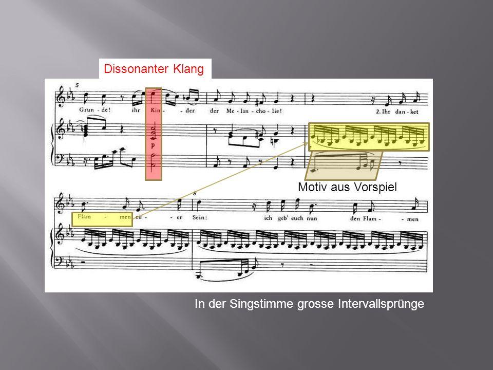 Dissonanter Klang Motiv aus Vorspiel In der Singstimme grosse Intervallsprünge