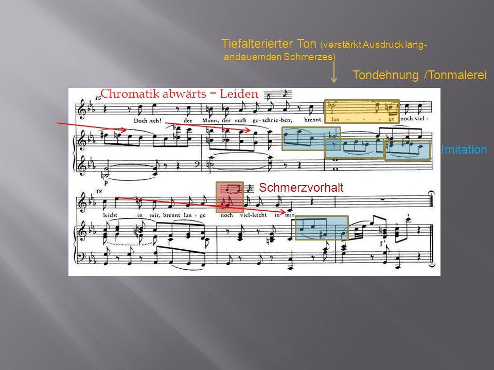 Schmerzvorhalt Chromatik abwärts = Leiden Tiefalterierter Ton (verstärkt Ausdruck lang- andauernden Schmerzes) Imitation Tondehnung /Tonmalerei