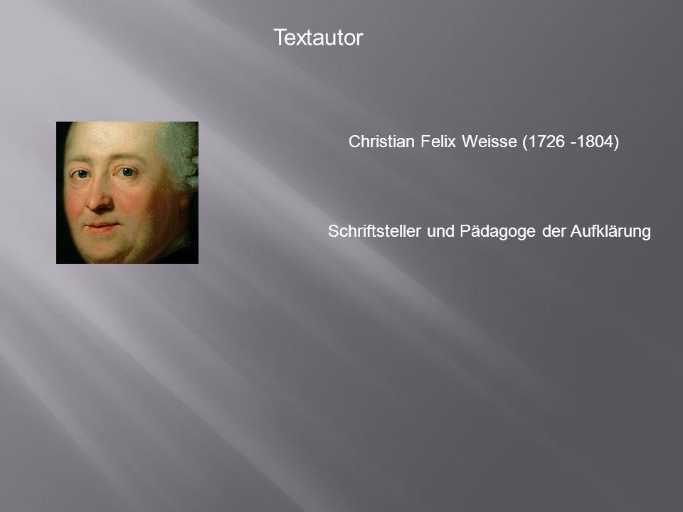 Textautor Christian Felix Weisse (1726 -1804) Schriftsteller und Pädagoge der Aufklärung