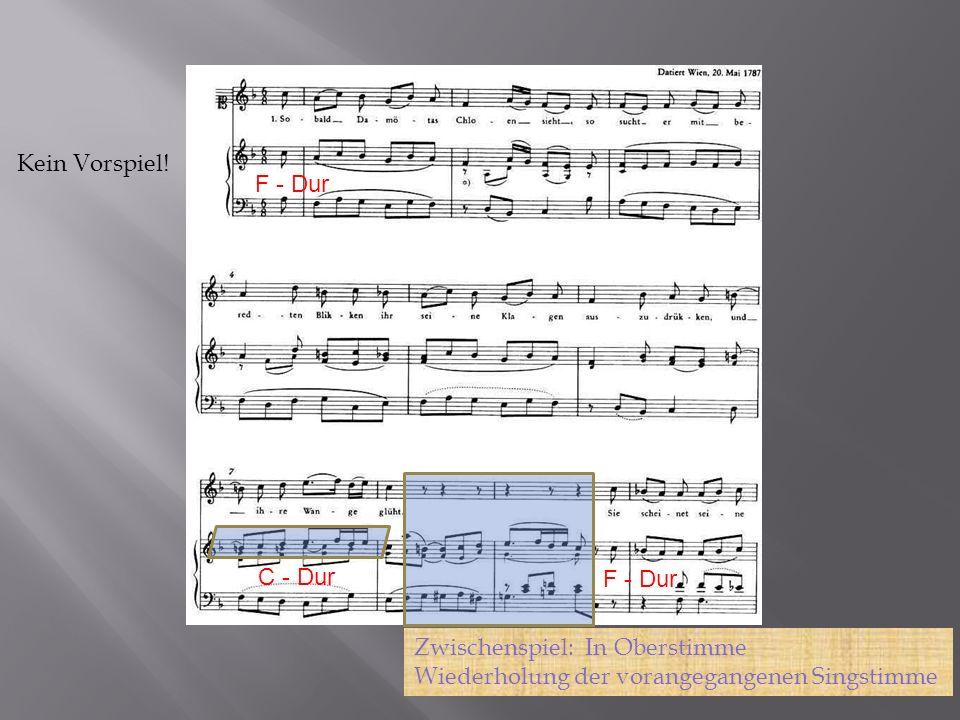Kein Vorspiel! Zwischenspiel: In Oberstimme Wiederholung der vorangegangenen Singstimme F - Dur C - Dur F - Dur