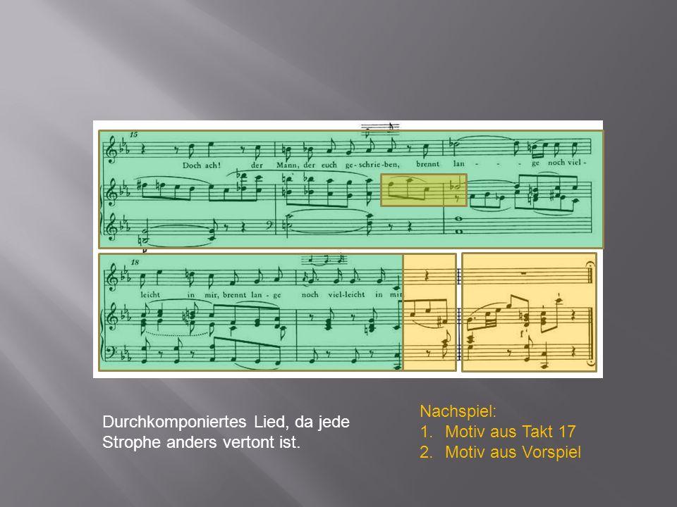 Nachspiel: 1.Motiv aus Takt 17 2.Motiv aus Vorspiel Durchkomponiertes Lied, da jede Strophe anders vertont ist.