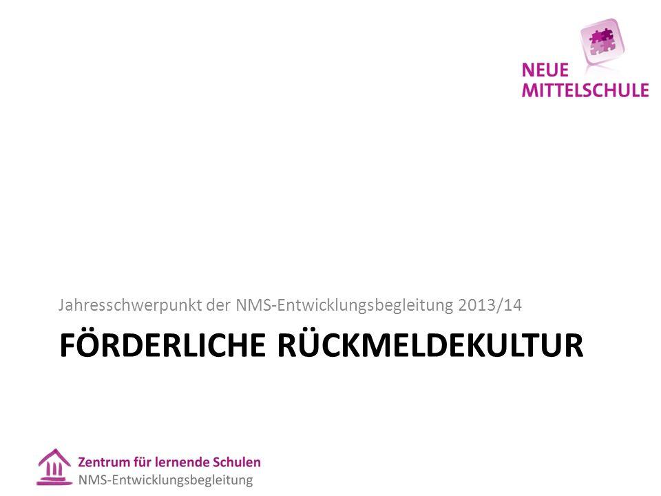 FÖRDERLICHE RÜCKMELDEKULTUR Jahresschwerpunkt der NMS-Entwicklungsbegleitung 2013/14