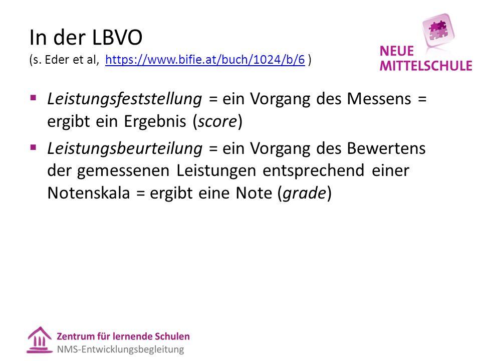 In der LBVO (s. Eder et al, https://www.bifie.at/buch/1024/b/6 )https://www.bifie.at/buch/1024/b/6 Leistungsfeststellung = ein Vorgang des Messens = e