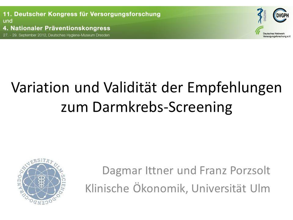 Variation und Validität der Empfehlungen zum Darmkrebs-Screening Dagmar Ittner und Franz Porzsolt Klinische Ökonomik, Universität Ulm