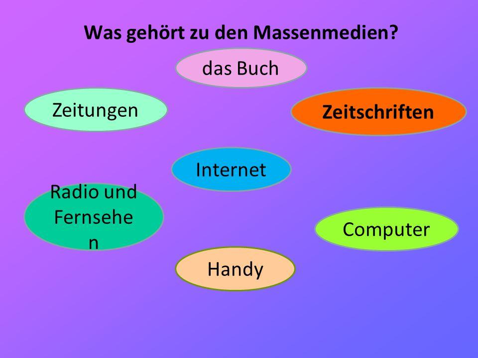 Was gehört zu den Massenmedien? das Buch Zeitungen Zeitschriften Radio und Fernsehe n Computer Internet Handy