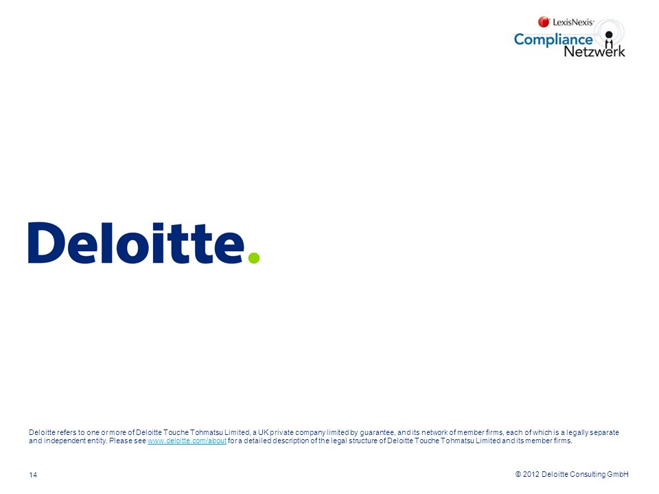 © 2012 Deloitte Consulting GmbH Deloitte refers to one or more of Deloitte Touche Tohmatsu Limited, a UK private company limited by guarantee, and its network of member firms, each of which is a legally separate and independent entity.
