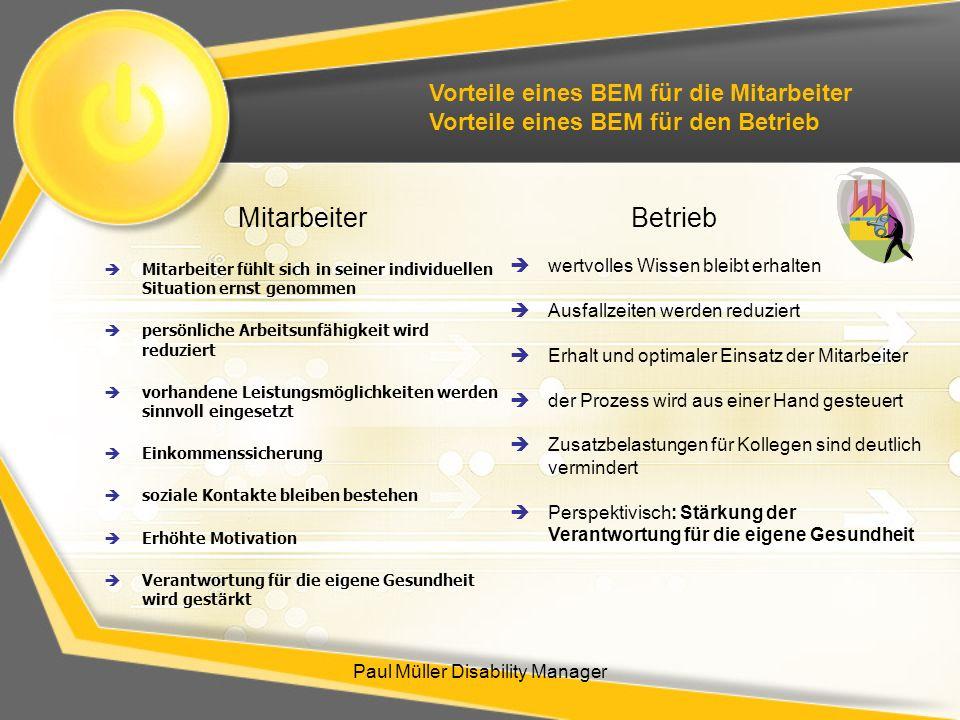 Paul Müller Disability Manager Vorteile eines BEM für die Mitarbeiter Vorteile eines BEM für den Betrieb Mitarbeiter fühlt sich in seiner individuelle