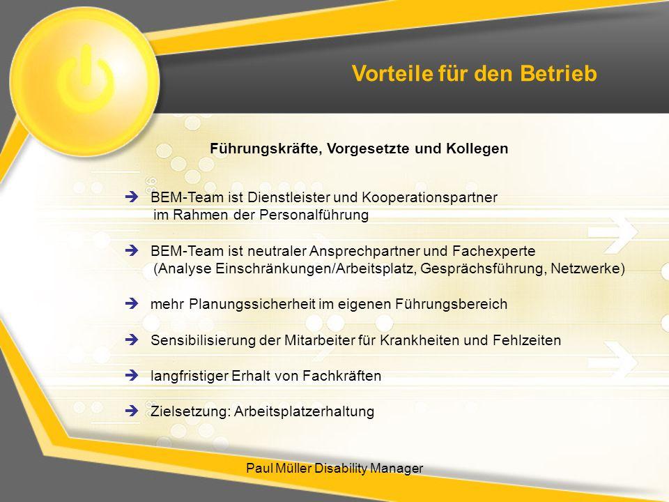 Paul Müller Disability Manager Vorteile für den Betrieb BEM-Team ist Dienstleister und Kooperationspartner im Rahmen der Personalführung BEM-Team ist