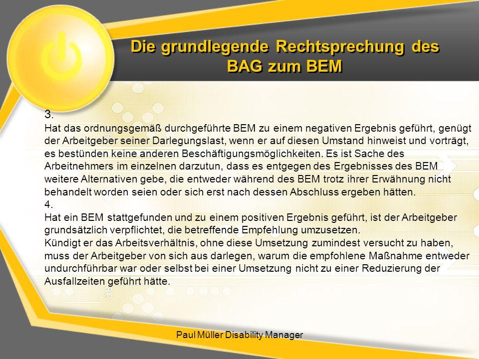 Die grundlegende Rechtsprechung des BAG zum BEM Paul Müller Disability Manager 3. Hat das ordnungsgemäß durchgeführte BEM zu einem negativen Ergebnis