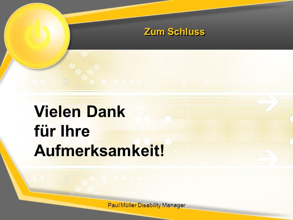 Zum Schluss Paul Müller Disability Manager Vielen Dank für Ihre Aufmerksamkeit!