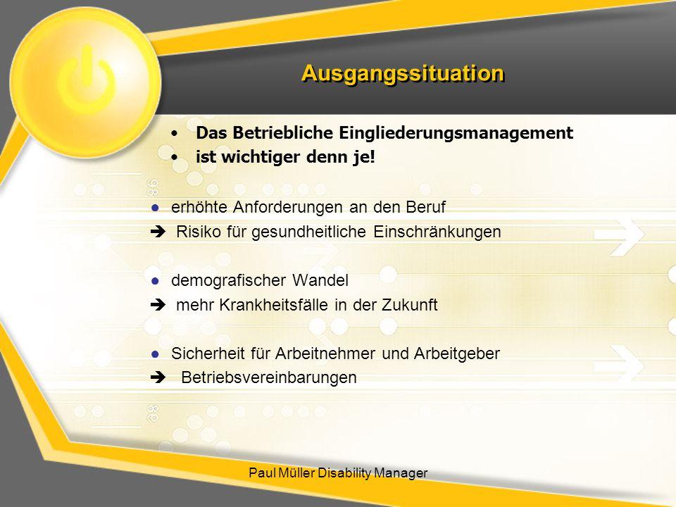 Ausgangssituation Paul Müller Disability Manager Das Betriebliche Eingliederungsmanagement ist wichtiger denn je! erhöhte Anforderungen an den Beruf R