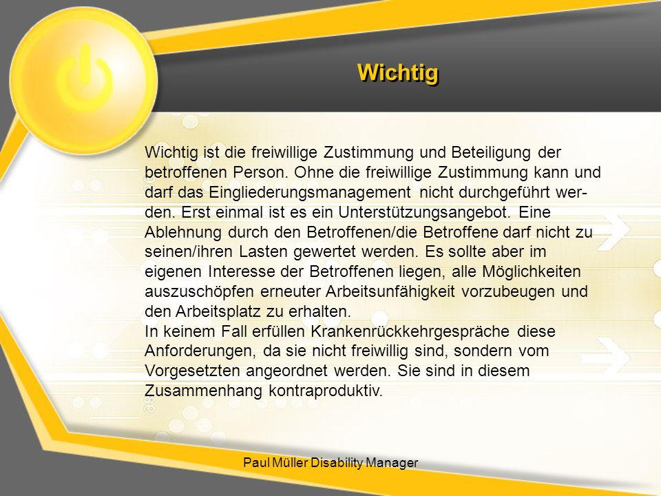 Wichtig Paul Müller Disability Manager Wichtig ist die freiwillige Zustimmung und Beteiligung der betroffenen Person. Ohne die freiwillige Zustimmung