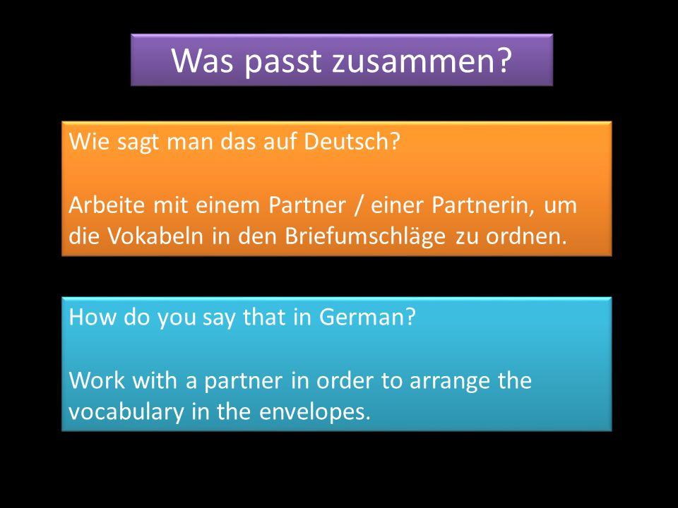 Was passt zusammen? Wie sagt man das auf Deutsch? Arbeite mit einem Partner / einer Partnerin, um die Vokabeln in den Briefumschläge zu ordnen. Wie sa