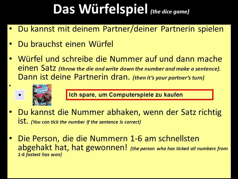 Das Würfelspiel (the dice game) Du kannst mit deinem Partner/deiner Partnerin spielen Du brauchst einen Würfel Würfel und schreibe die Nummer auf und