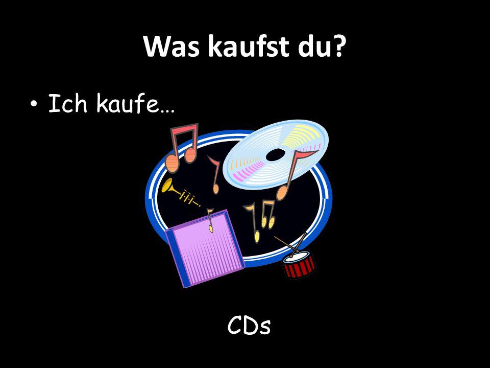 Was kaufst du? Ich kaufe… CDs