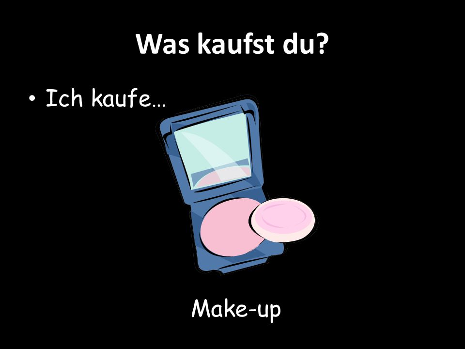 Was kaufst du? Ich kaufe… Make-up