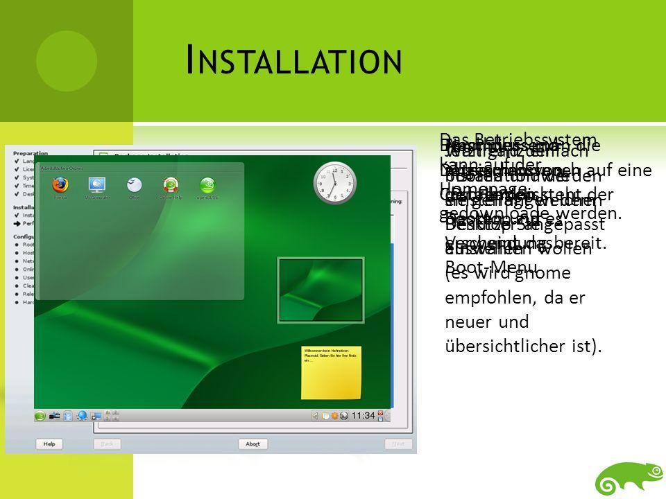 D ESKTOP A RTEN VON OPEN SUSE Es gibt 6 Arten von Desktops bei openSUSE Wie in der Pyramide sichtbar haben sich die verschiedenen Desktops ständig verbessert und nun sind sie schon beim 3D Bildschirm angelangt Alles im Textmodus X Windows LXDE Desktop XFCE Desktop KDE Desktop GNOME Desktop