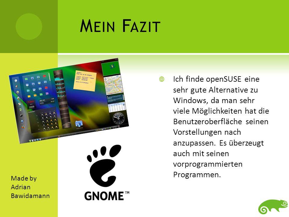 M EIN F AZIT Ich finde openSUSE eine sehr gute Alternative zu Windows, da man sehr viele Möglichkeiten hat die Benutzeroberfläche seinen Vorstellungen