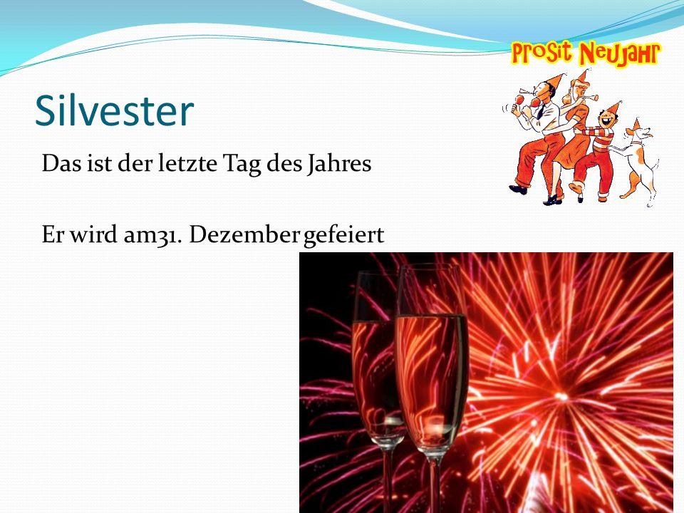 Silvester Das ist der letzte Tag des Jahres Er wird am31. Dezember gefeiert