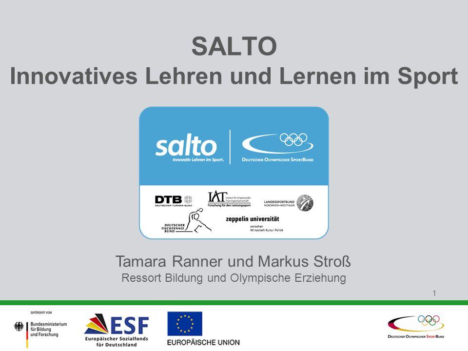 1 SALTO Innovatives Lehren und Lernen im Sport Tamara Ranner und Markus Stroß Ressort Bildung und Olympische Erziehung