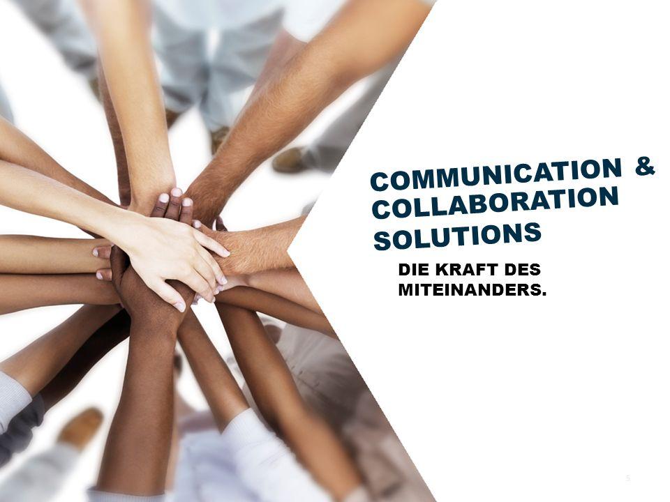 COMMUNICATION & COLLABORATION SOLUTIONS DIE KRAFT DES MITEINANDERS. 5