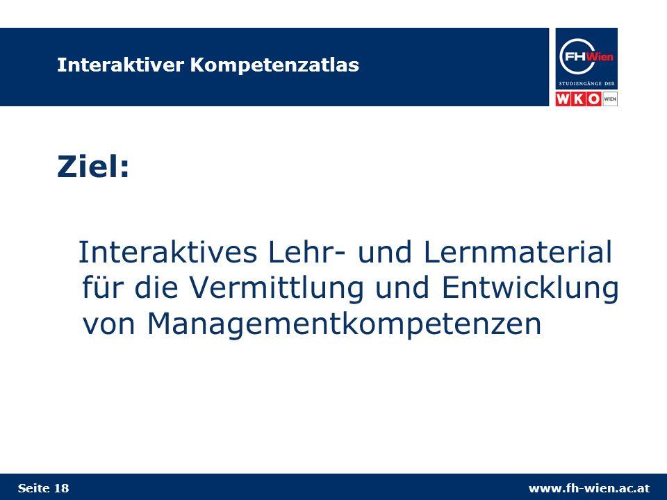 www.fh-wien.ac.atSeite 18 Interaktiver Kompetenzatlas Ziel: Interaktives Lehr- und Lernmaterial für die Vermittlung und Entwicklung von Managementkomp