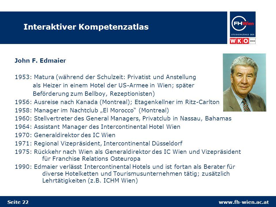 www.fh-wien.ac.atSeite 22 Interaktiver Kompetenzatlas John F. Edmaier 1953: Matura (während der Schulzeit: Privatist und Anstellung als Heizer in eine