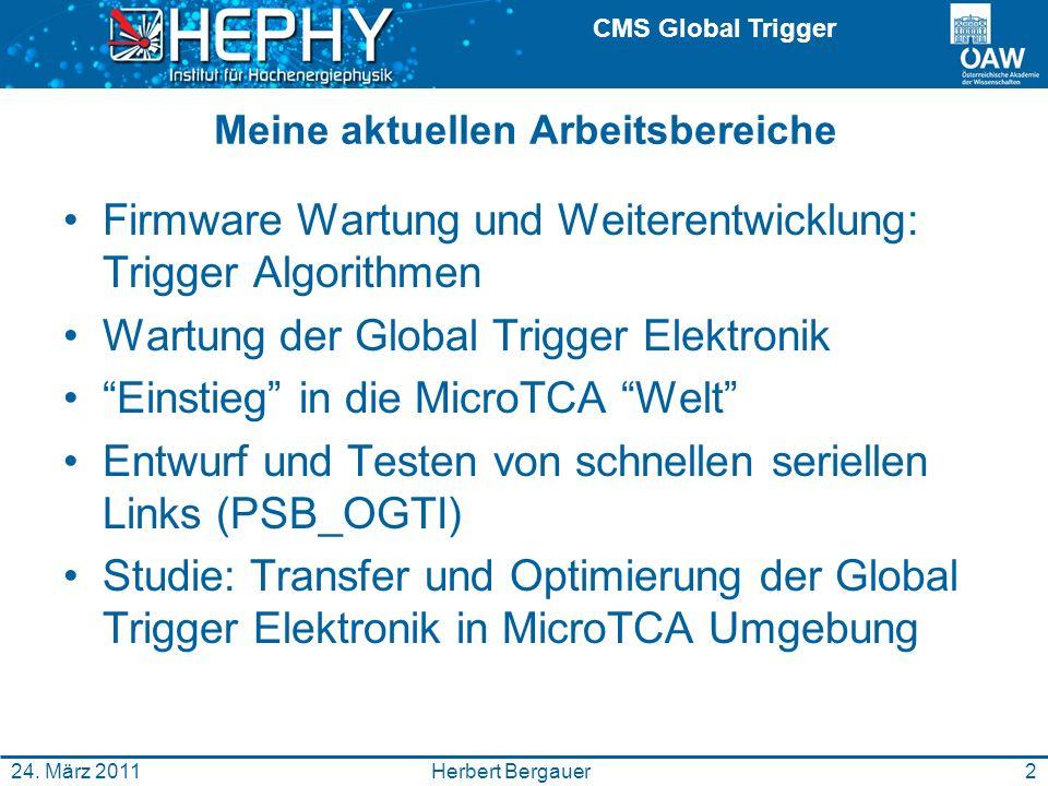 CMS Global Trigger Herbert Bergauer24. März 2011 Meine aktuellen Arbeitsbereiche Firmware Wartung und Weiterentwicklung: Trigger Algorithmen Wartung d