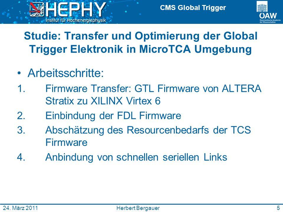 CMS Global Trigger 5Herbert Bergauer24. März 2011 Studie: Transfer und Optimierung der Global Trigger Elektronik in MicroTCA Umgebung Arbeitsschritte: