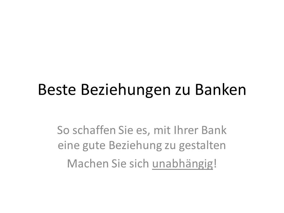 Beste Beziehungen zu Banken So schaffen Sie es, mit Ihrer Bank eine gute Beziehung zu gestalten Machen Sie sich unabhängig!