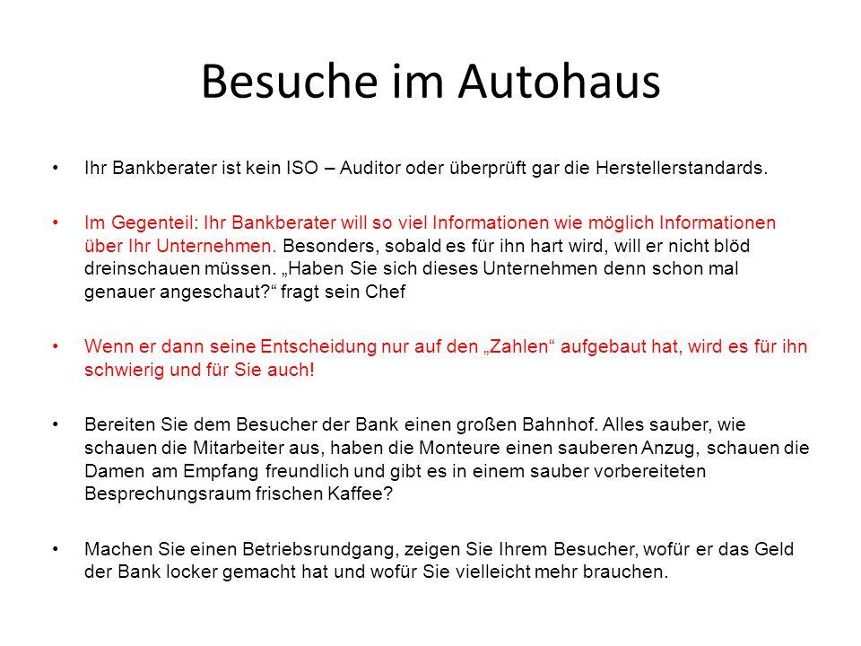 Besuche im Autohaus Ihr Bankberater ist kein ISO – Auditor oder überprüft gar die Herstellerstandards. Im Gegenteil: Ihr Bankberater will so viel Info