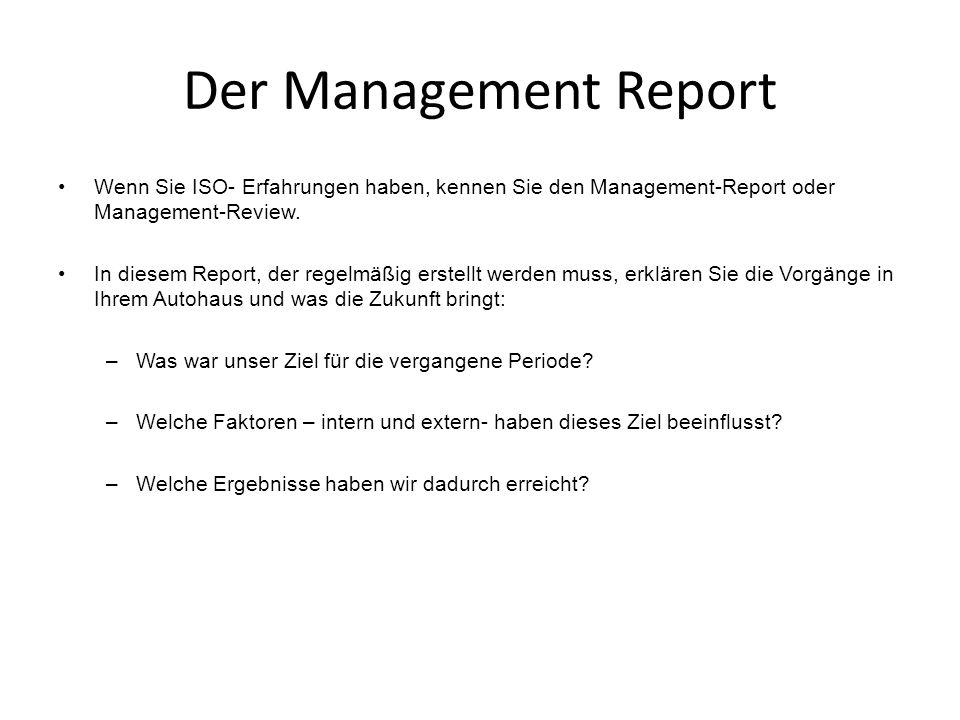Der Management Report Wenn Sie ISO- Erfahrungen haben, kennen Sie den Management-Report oder Management-Review. In diesem Report, der regelmäßig erste