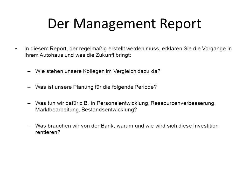 Der Management Report In diesem Report, der regelmäßig erstellt werden muss, erklären Sie die Vorgänge in Ihrem Autohaus und was die Zukunft bringt: –