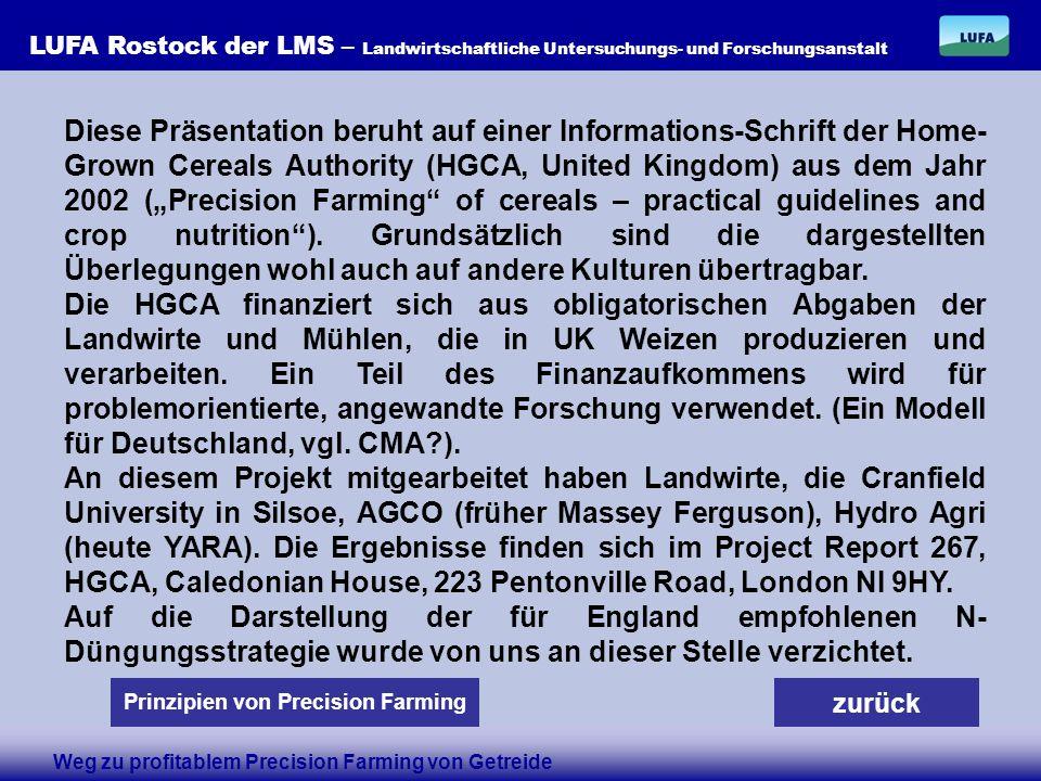 LUFA Rostock der LMS – Landwirtschaftliche Untersuchungs- und Forschungsanstalt zurück Diese Präsentation beruht auf einer Informations-Schrift der Home- Grown Cereals Authority (HGCA, United Kingdom) aus dem Jahr 2002 (Precision Farming of cereals – practical guidelines and crop nutrition).