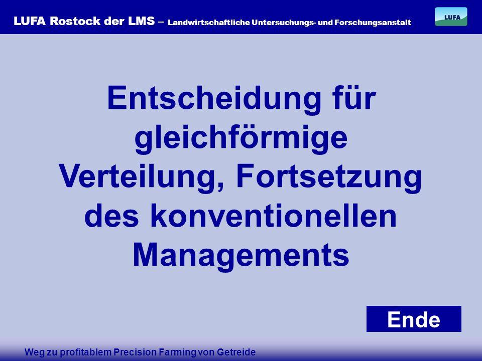 LUFA Rostock der LMS – Landwirtschaftliche Untersuchungs- und Forschungsanstalt Entscheidung für gleichförmige Verteilung, Fortsetzung des konventionellen Managements Ende Weg zu profitablem Precision Farming von Getreide