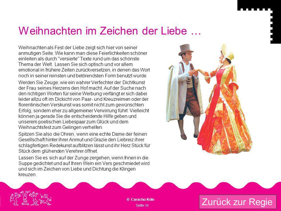Seite 10 © Caracho-Köln Zurück zur Regie Weihnachten im Zeichen der Liebe … Weihnachten als Fest der Liebe zeigt sich hier von seiner anmutigen Seite.