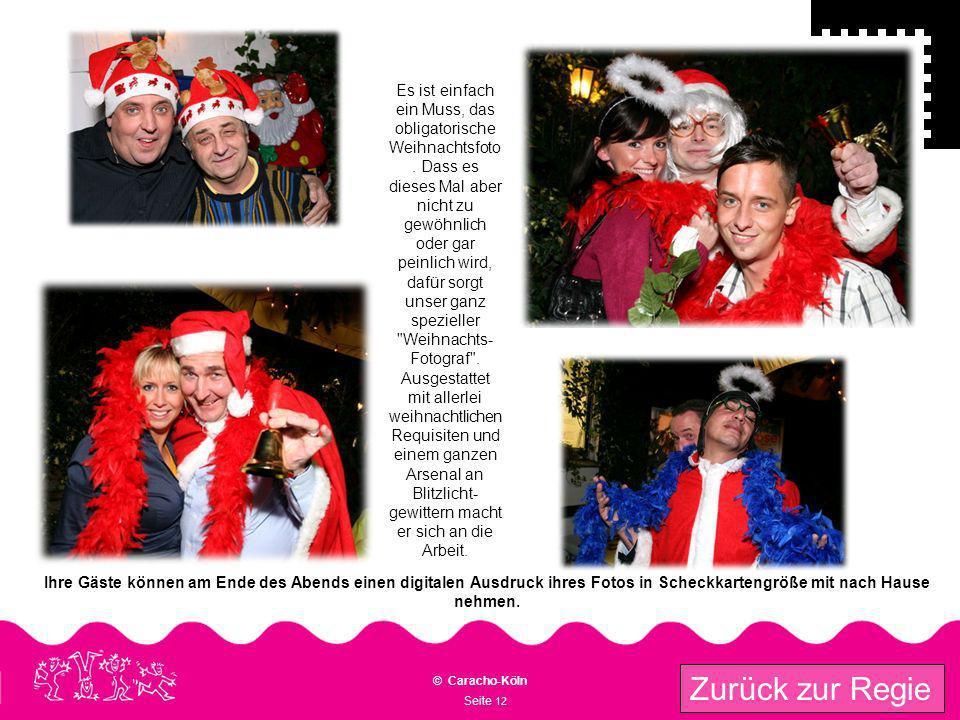 Seite 12 © Caracho-Köln Zurück zur Regie Es ist einfach ein Muss, das obligatorische Weihnachtsfoto. Dass es dieses Mal aber nicht zu gewöhnlich oder