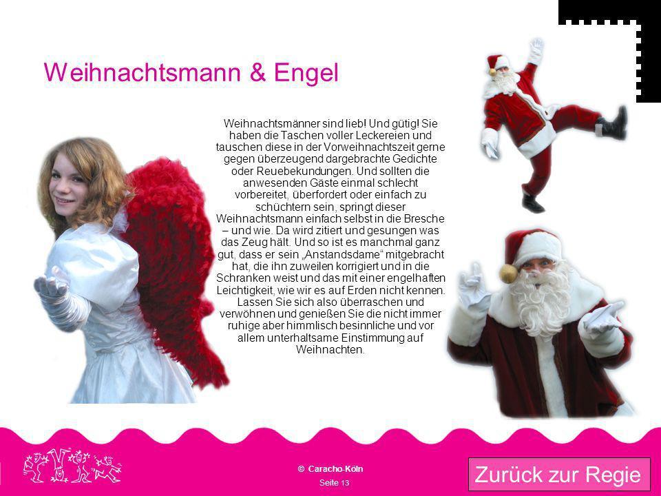 Seite 13 © Caracho-Köln Zurück zur Regie Weihnachtsmann & Engel Weihnachtsmänner sind lieb! Und gütig! Sie haben die Taschen voller Leckereien und tau