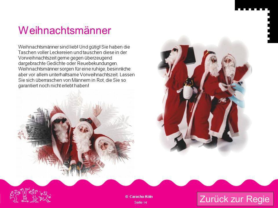 Seite 14 © Caracho-Köln Zurück zur Regie Weihnachtsmänner Weihnachtsmänner sind lieb! Und gütig! Sie haben die Taschen voller Leckereien und tauschen