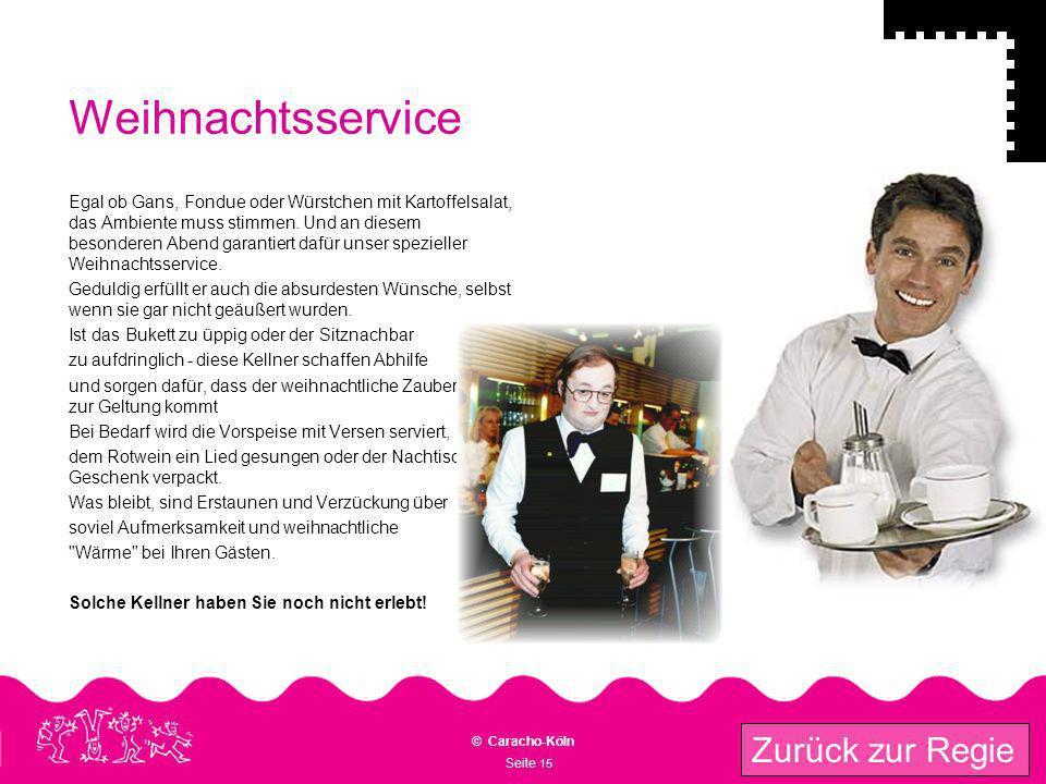 Seite 15 © Caracho-Köln Zurück zur Regie Weihnachtsservice Egal ob Gans, Fondue oder Würstchen mit Kartoffelsalat, das Ambiente muss stimmen. Und an d