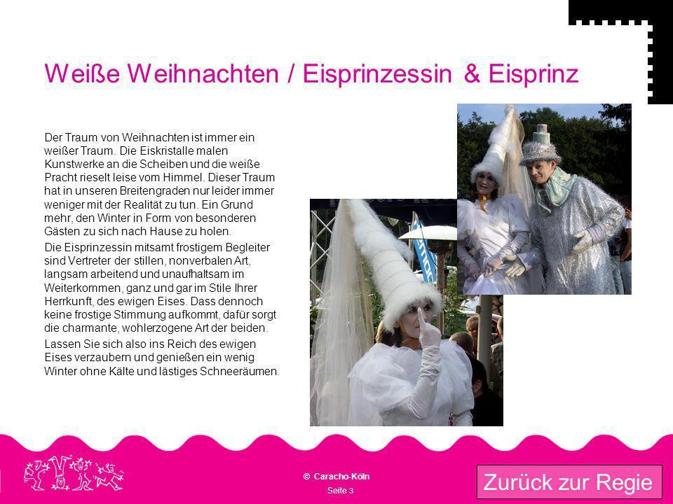 Seite 3 © Caracho-Köln Zurück zur Regie Weiße Weihnachten / Eisprinzessin & Eisprinz Der Traum von Weihnachten ist immer ein weißer Traum. Die Eiskris