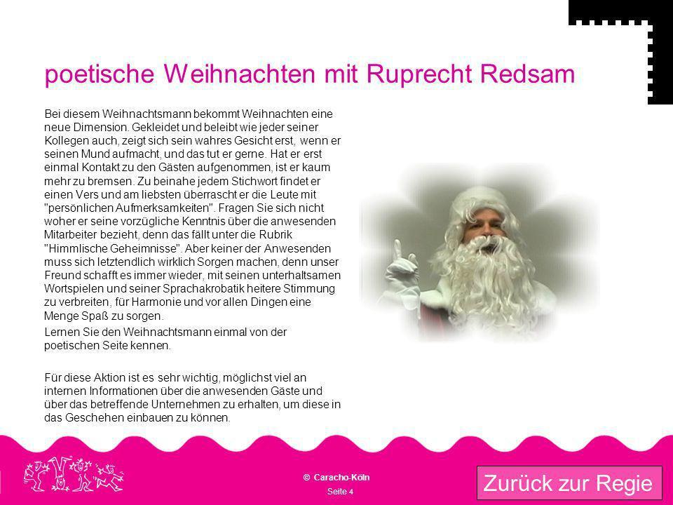 Seite 4 © Caracho-Köln Zurück zur Regie poetische Weihnachten mit Ruprecht Redsam Bei diesem Weihnachtsmann bekommt Weihnachten eine neue Dimension. G
