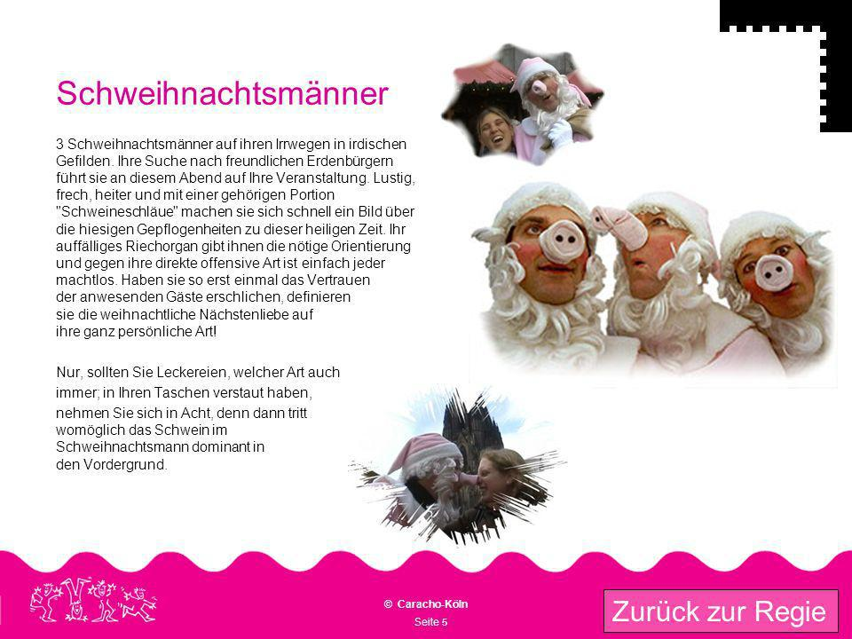 Seite 5 © Caracho-Köln Zurück zur Regie Schweihnachtsmänner 3 Schweihnachtsmänner auf ihren Irrwegen in irdischen Gefilden. Ihre Suche nach freundlich