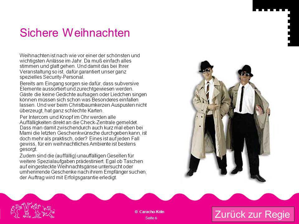 Seite 6 © Caracho-Köln Zurück zur Regie Sichere Weihnachten Weihnachten ist nach wie vor einer der schönsten und wichtigsten Anlässe im Jahr. Da muß e