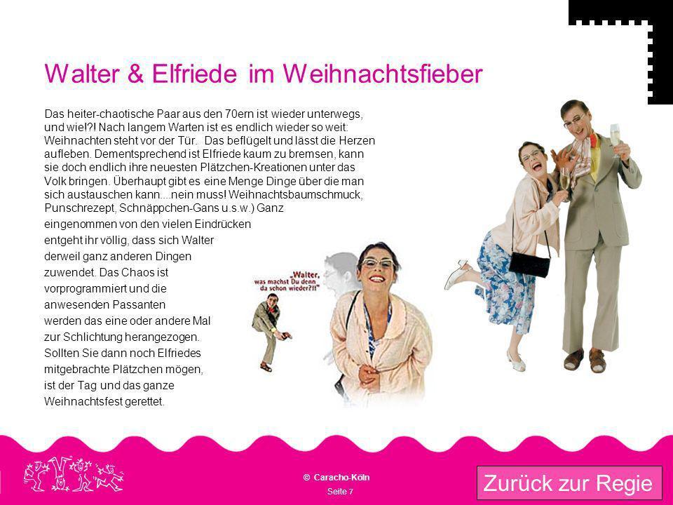 Seite 7 © Caracho-Köln Zurück zur Regie Walter & Elfriede im Weihnachtsfieber Das heiter-chaotische Paar aus den 70ern ist wieder unterwegs, und wie!?