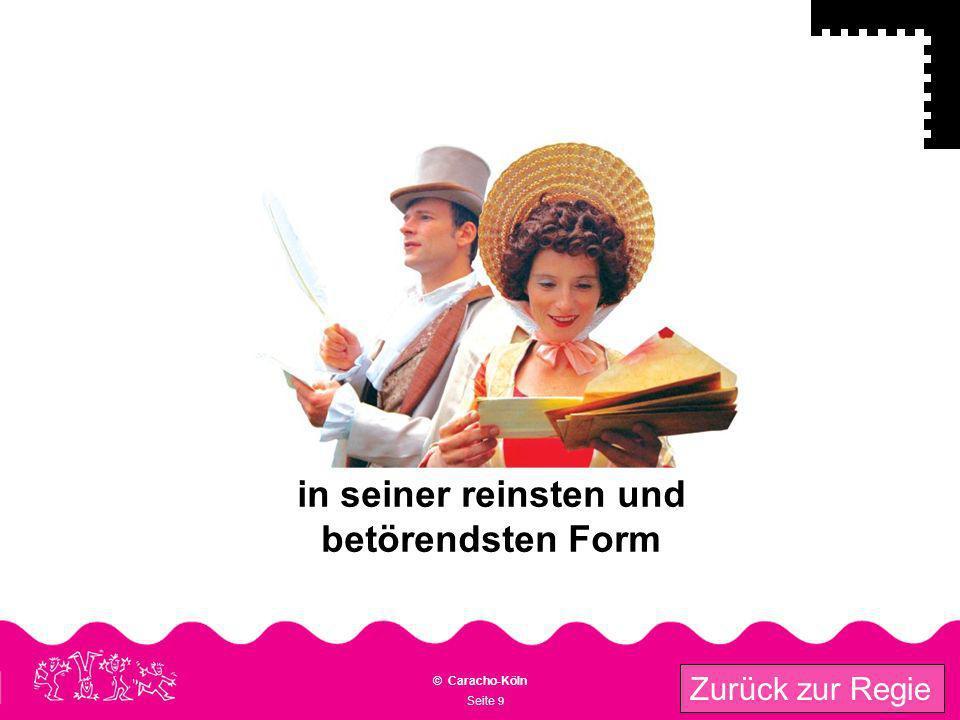 Seite 9 © Caracho-Köln Zurück zur Regie in seiner reinsten und betörendsten Form