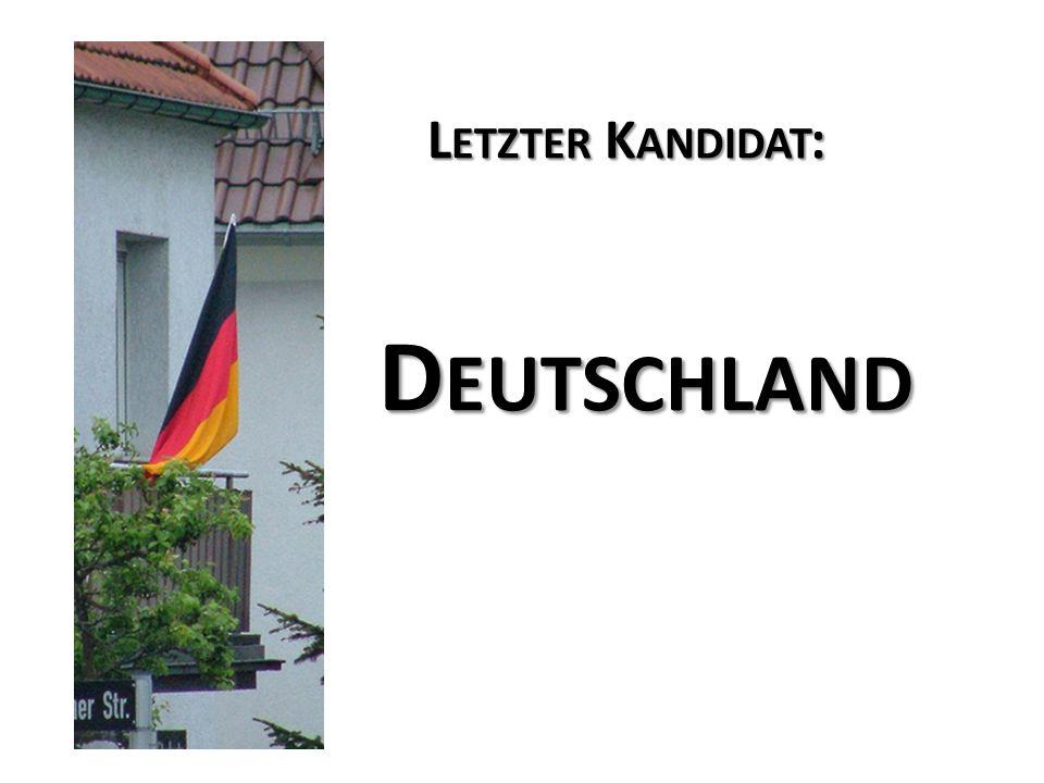 L ETZTER K ANDIDAT : D EUTSCHLAND L ETZTER K ANDIDAT : D EUTSCHLAND