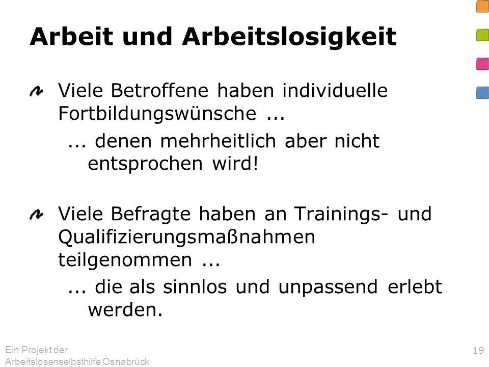 Ein Projekt der Arbeitslosenselbsthilfe Osnabrück 19 Arbeit und Arbeitslosigkeit Viele Betroffene haben individuelle Fortbildungswünsche...... denen m